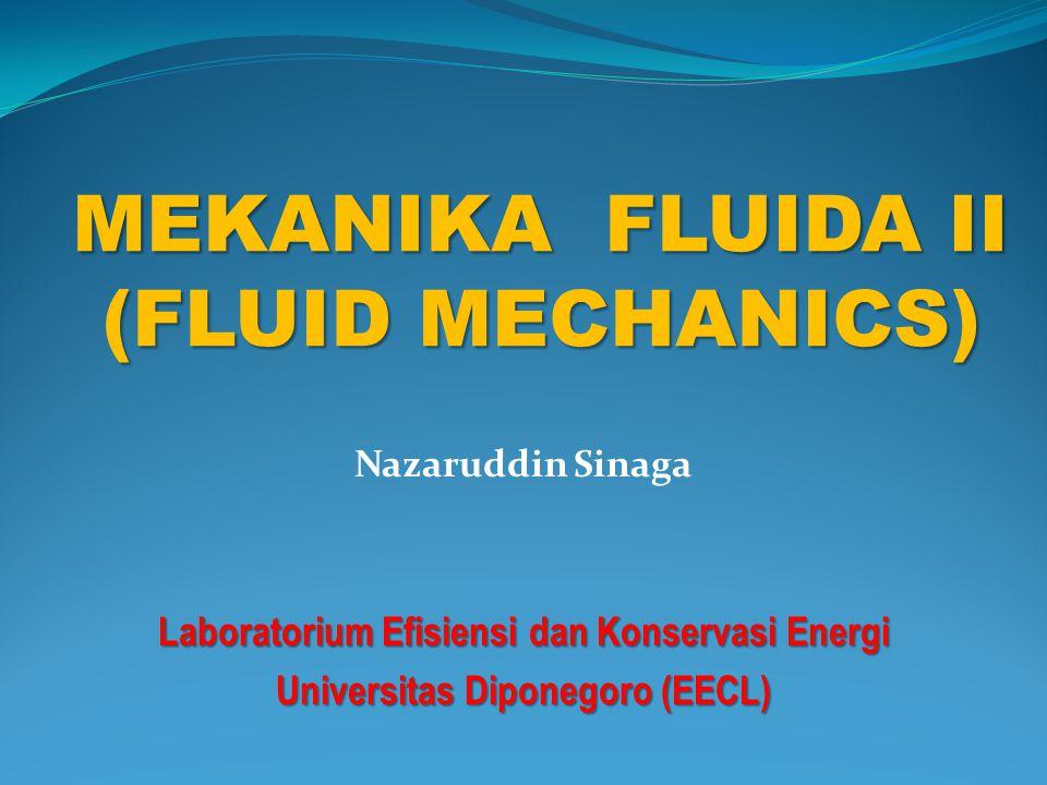 MEKANIKA FLUIDA II (FLUID MECHANICS) Nazaruddin Sinaga Laboratorium Efisiensi dan Konservasi Energi Universitas Diponegoro (EECL)