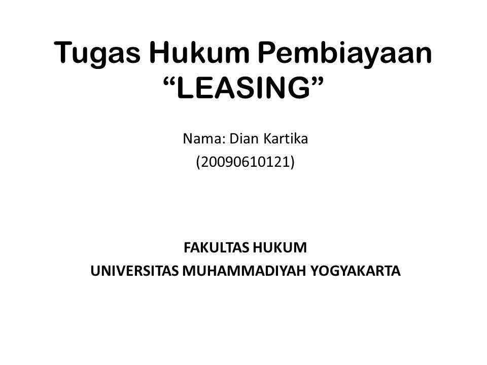 "Tugas Hukum Pembiayaan ""LEASING"" Nama: Dian Kartika (20090610121) FAKULTAS HUKUM UNIVERSITAS MUHAMMADIYAH YOGYAKARTA"