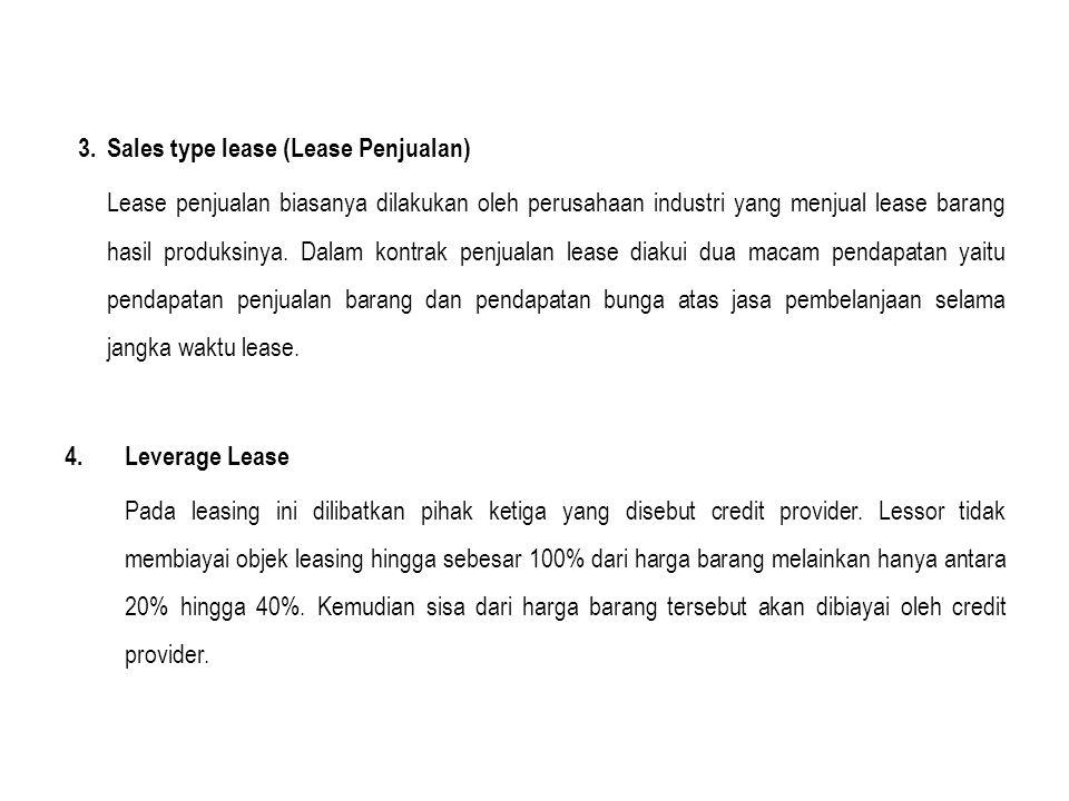 3.Sales type lease (Lease Penjualan) Lease penjualan biasanya dilakukan oleh perusahaan industri yang menjual lease barang hasil produksinya. Dalam ko