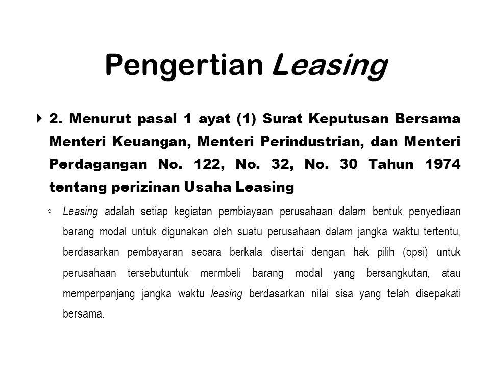 Pengertian Leasing  2. Menurut pasal 1 ayat (1) Surat Keputusan Bersama Menteri Keuangan, Menteri Perindustrian, dan Menteri Perdagangan No. 122, No.