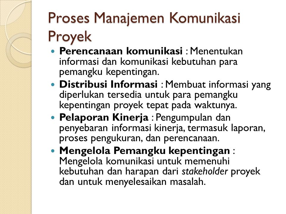 Proses Manajemen Komunikasi Proyek Perencanaan komunikasi : Menentukan informasi dan komunikasi kebutuhan para pemangku kepentingan.