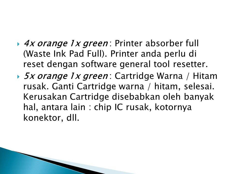  4x orange 1x green : Printer absorber full (Waste Ink Pad Full). Printer anda perlu di reset dengan software general tool resetter.  5x orange 1x g