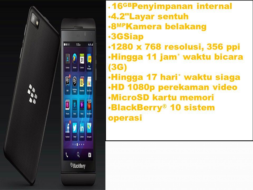 16 GB Penyimpanan internal 4.2 Layar sentuh 8 MP Kamera belakang 3GSiap 1280 x 768 resolusi, 356 ppi Hingga 11 jam * waktu bicara (3G) Hingga 17 hari * waktu siaga HD 1080p perekaman video MicroSD kartu memori BlackBerry ® 10 sistem operasi