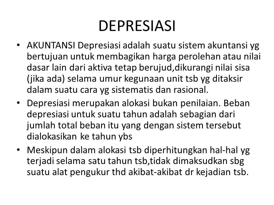 DEPRESIASI AKUNTANSI Depresiasi adalah suatu sistem akuntansi yg bertujuan untuk membagikan harga perolehan atau nilai dasar lain dari aktiva tetap be