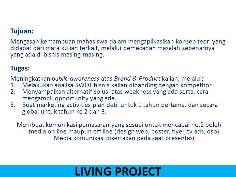 LIVING PROJECT Format Laporan: Bentuk paper dengan font arial 12, line spacing 1,5, jumlah halaman bebas.