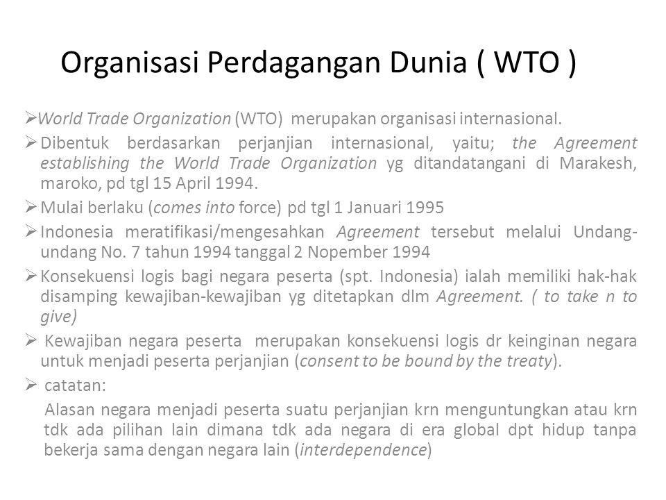 Organisasi Perdagangan Dunia ( WTO )  World Trade Organization (WTO) merupakan organisasi internasional.  Dibentuk berdasarkan perjanjian internasio