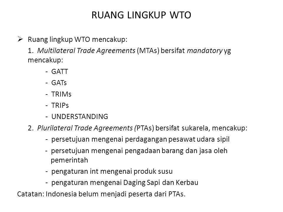 RUANG LINGKUP WTO  Ruang lingkup WTO mencakup: 1. Multilateral Trade Agreements (MTAs) bersifat mandatory yg mencakup: - GATT - GATs - TRIMs - TRIPs