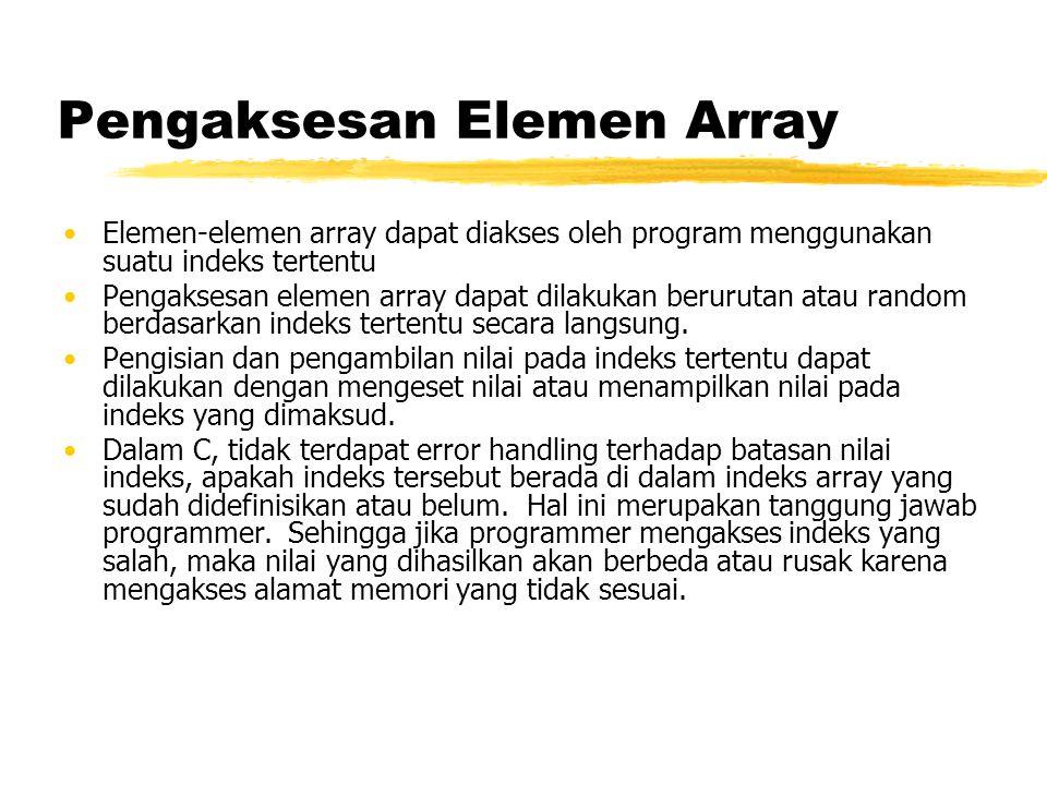 Deklarasi Array 1 Dimensi tipe_data nama_var_array[ukuran]; tipe_data: menyatakan jenis tipe data elemen larik (int, char, float, dll) nama_var_array: menyatakan nama variabel yang dipakai.