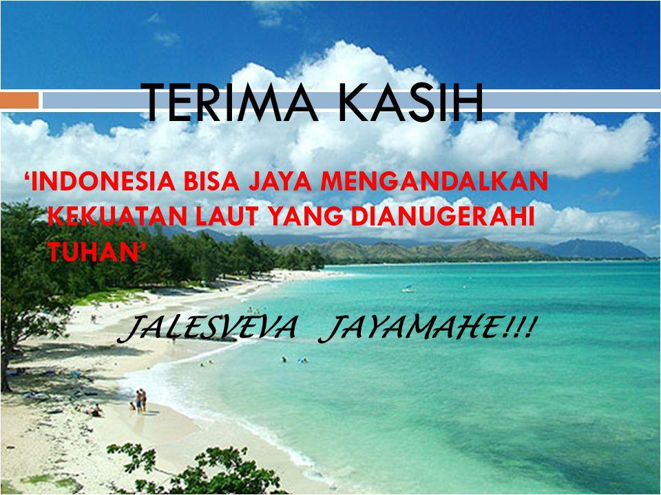 TERIMA KASIH 'INDONESIA BISA JAYA MENGANDALKAN KEKUATAN LAUT YANG DIANUGERAHI TUHAN' JALESVEVA JAYAMAHE!!!
