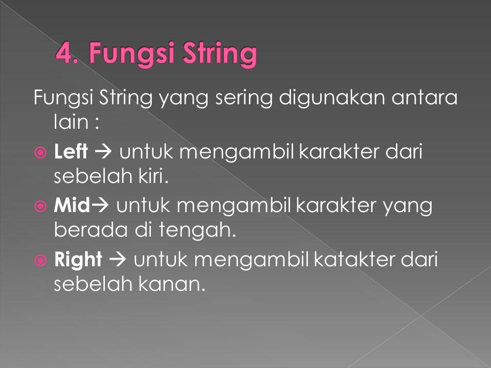 Fungsi String yang sering digunakan antara lain :  Left  untuk mengambil karakter dari sebelah kiri.  Mid  untuk mengambil karakter yang berada di