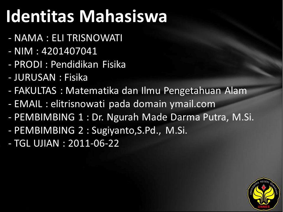 Identitas Mahasiswa - NAMA : ELI TRISNOWATI - NIM : 4201407041 - PRODI : Pendidikan Fisika - JURUSAN : Fisika - FAKULTAS : Matematika dan Ilmu Pengetahuan Alam - EMAIL : elitrisnowati pada domain ymail.com - PEMBIMBING 1 : Dr.