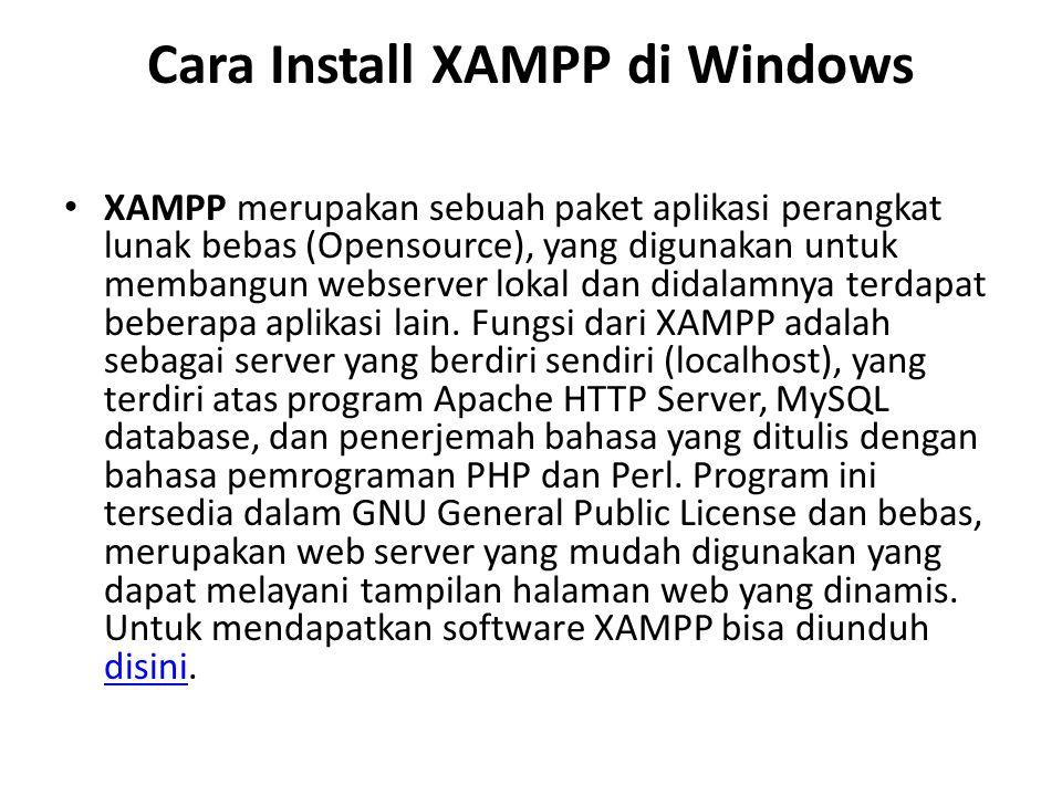 Cara Install XAMPP di Windows XAMPP merupakan sebuah paket aplikasi perangkat lunak bebas (Opensource), yang digunakan untuk membangun webserver lokal