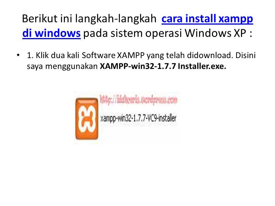 Berikut ini langkah-langkah cara install xampp di windows pada sistem operasi Windows XP :cara install xampp di windows 1. Klik dua kali Software XAMP