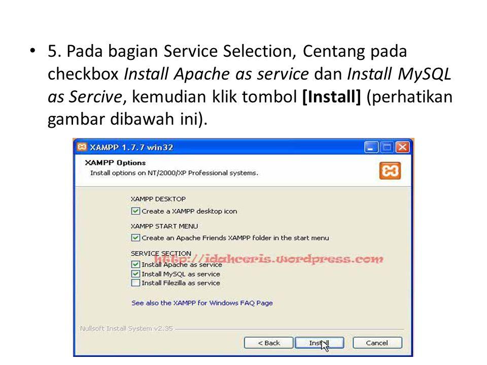 5. Pada bagian Service Selection, Centang pada checkbox Install Apache as service dan Install MySQL as Sercive, kemudian klik tombol [Install] (perhat