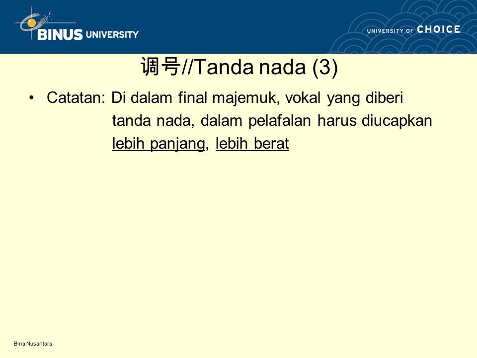 Bina Nusantara 调号 //Tanda nada (3) Catatan: Di dalam final majemuk, vokal yang diberi tanda nada, dalam pelafalan harus diucapkan lebih panjang, lebih