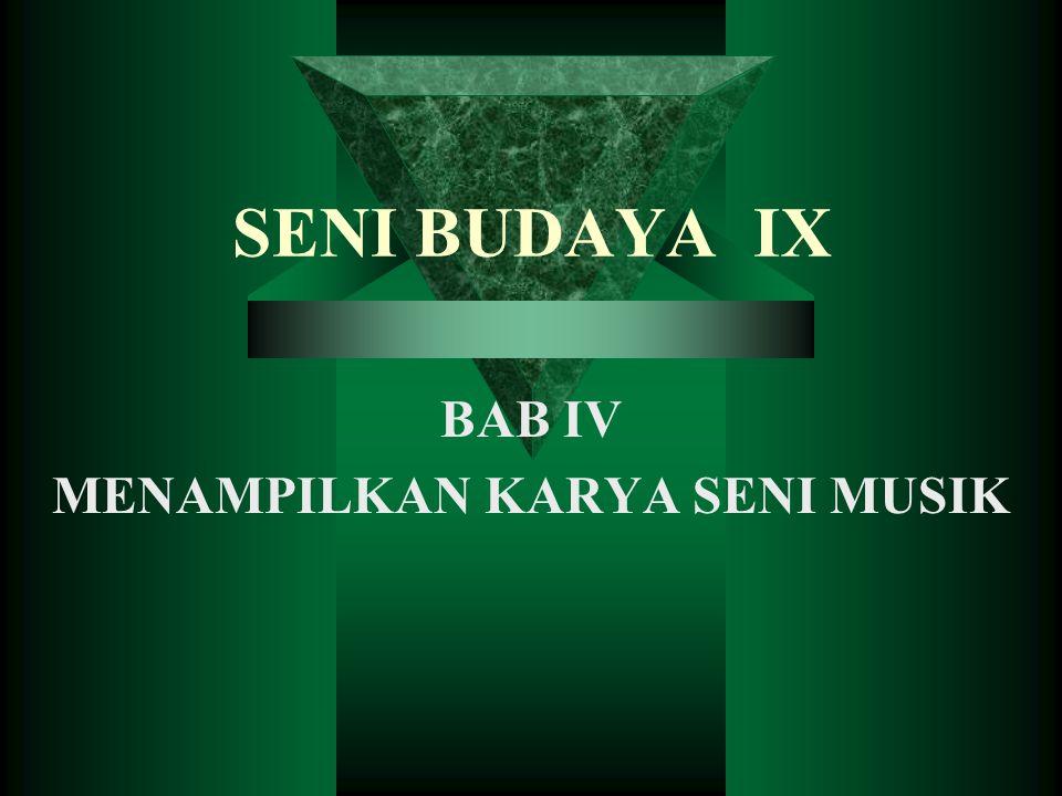 SENI BUDAYA IX BAB IV MENAMPILKAN KARYA SENI MUSIK