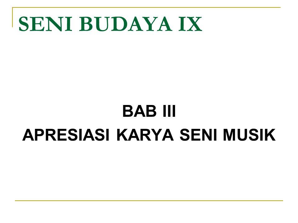SENI BUDAYA IX BAB III APRESIASI KARYA SENI MUSIK