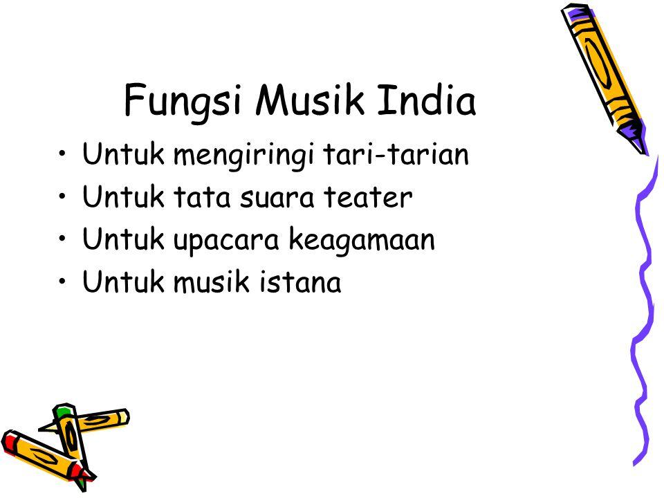 Fungsi Musik India Untuk mengiringi tari-tarian Untuk tata suara teater Untuk upacara keagamaan Untuk musik istana