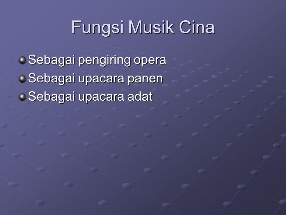 Fungsi Musik Cina Sebagai pengiring opera Sebagai upacara panen Sebagai upacara adat