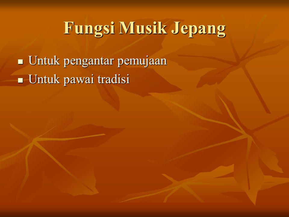 Fungsi Musik Jepang Untuk pengantar pemujaan Untuk pengantar pemujaan Untuk pawai tradisi Untuk pawai tradisi