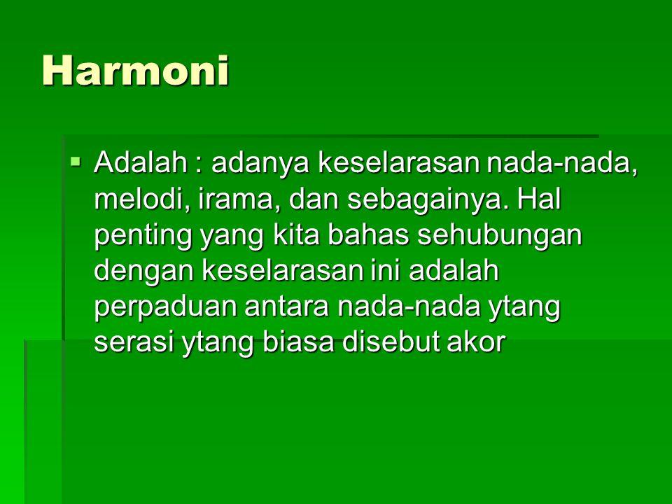 Harmoni  Adalah : adanya keselarasan nada-nada, melodi, irama, dan sebagainya.