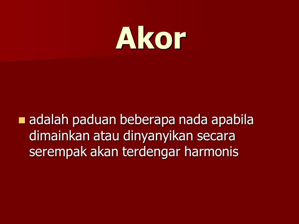 Akor adalah paduan beberapa nada apabila dimainkan atau dinyanyikan secara serempak akan terdengar harmonis adalah paduan beberapa nada apabila dimainkan atau dinyanyikan secara serempak akan terdengar harmonis