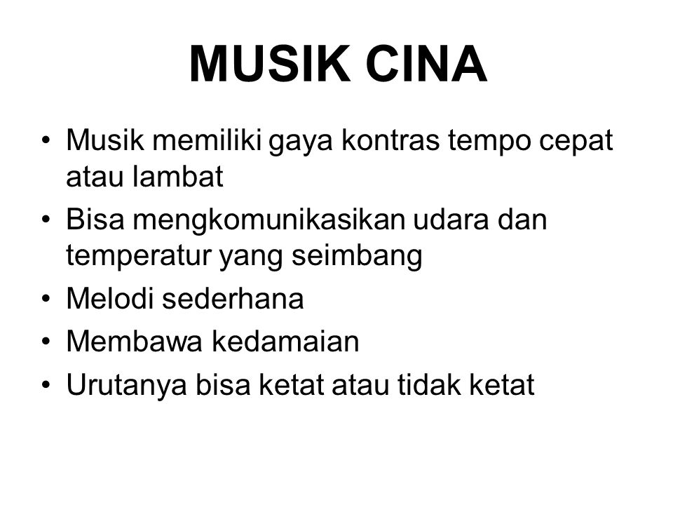 MUSIK CINA Musik memiliki gaya kontras tempo cepat atau lambat Bisa mengkomunikasikan udara dan temperatur yang seimbang Melodi sederhana Membawa kedamaian Urutanya bisa ketat atau tidak ketat