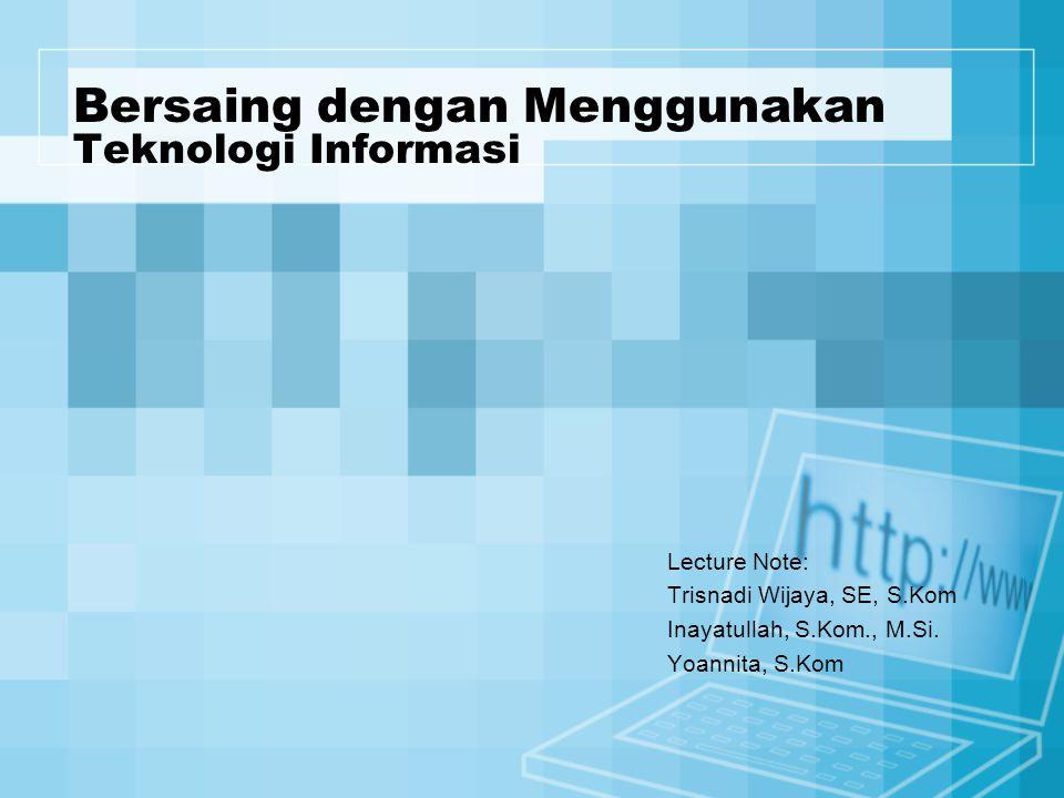 Bersaing dengan Menggunakan Teknologi Informasi Lecture Note: Trisnadi Wijaya, SE, S.Kom Inayatullah, S.Kom., M.Si. Yoannita, S.Kom