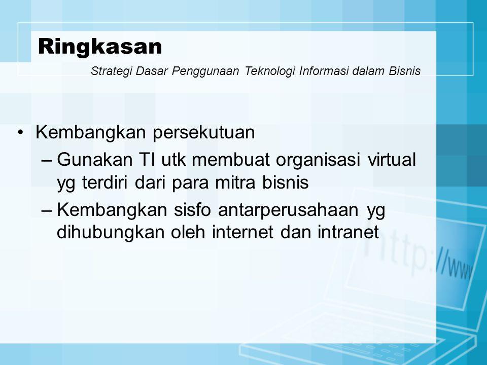 Kembangkan persekutuan –Gunakan TI utk membuat organisasi virtual yg terdiri dari para mitra bisnis –Kembangkan sisfo antarperusahaan yg dihubungkan o