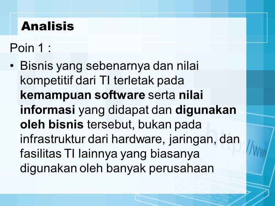 Poin 1 : Bisnis yang sebenarnya dan nilai kompetitif dari TI terletak pada kemampuan software serta nilai informasi yang didapat dan digunakan oleh bi