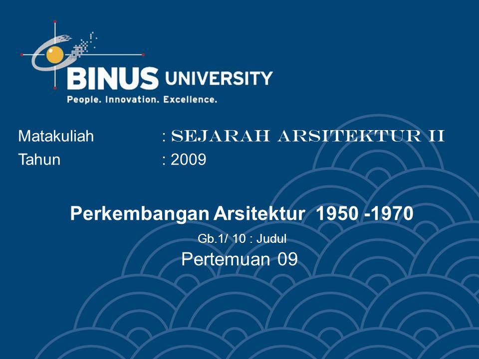 Perkembangan Arsitektur 1950 -1970 Gb.1/ 10 : Judul Pertemuan 09 Matakuliah: SEJARAH ARSITEKTUR II Tahun: 2009