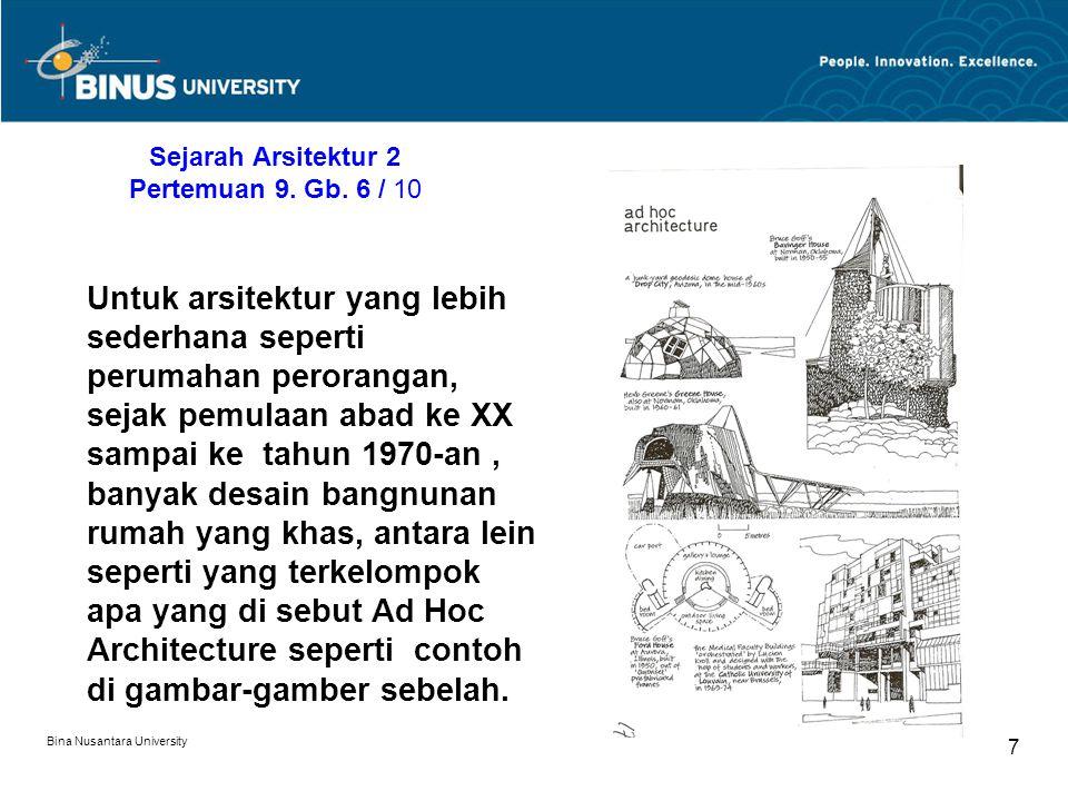 Bina Nusantara University 7 Sejarah Arsitektur 2 Pertemuan 9. Gb. 6 / 10 Untuk arsitektur yang lebih sederhana seperti perumahan perorangan, sejak pem