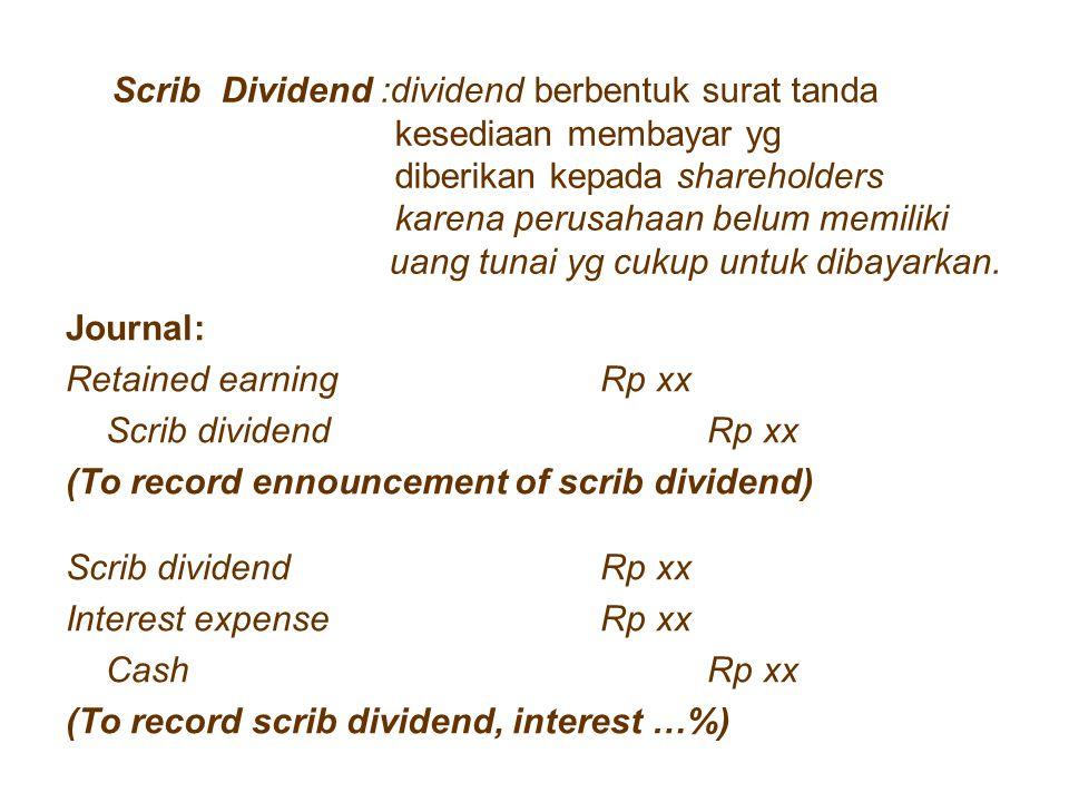 Scrib Dividend :dividend berbentuk surat tanda kesediaan membayar yg diberikan kepada shareholders karena perusahaan belum memiliki uang tunai yg cuku