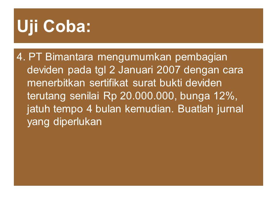 Uji Coba: 4. PT Bimantara mengumumkan pembagian deviden pada tgl 2 Januari 2007 dengan cara menerbitkan sertifikat surat bukti deviden terutang senila