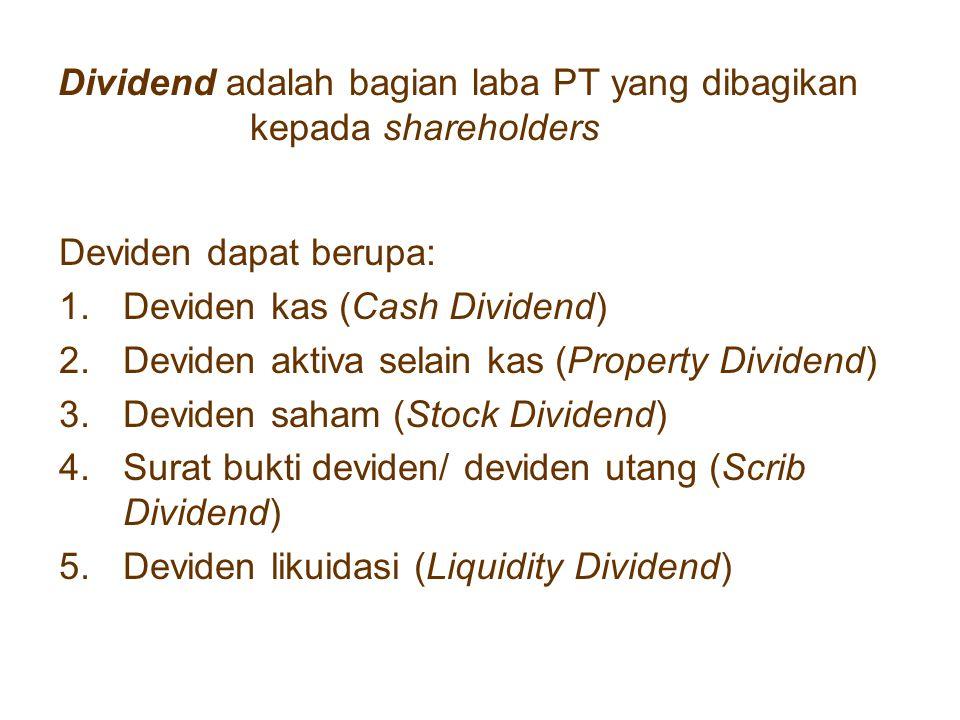 Cash Dividend : dividend berbentuk uang tunai yg diberikan kepada shareholders Journal: Retained earningRp xx Dividend payableRp xx (To record announcement of cash dividend) Dividend payableRp xx CashRp xx (To record payment of cash dividend)