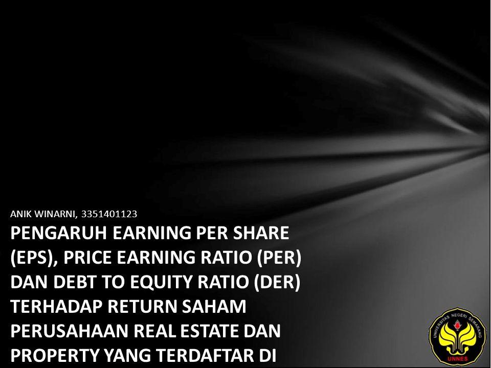 ANIK WINARNI, 3351401123 PENGARUH EARNING PER SHARE (EPS), PRICE EARNING RATIO (PER) DAN DEBT TO EQUITY RATIO (DER) TERHADAP RETURN SAHAM PERUSAHAAN REAL ESTATE DAN PROPERTY YANG TERDAFTAR DI BEJ