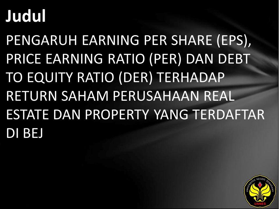 Judul PENGARUH EARNING PER SHARE (EPS), PRICE EARNING RATIO (PER) DAN DEBT TO EQUITY RATIO (DER) TERHADAP RETURN SAHAM PERUSAHAAN REAL ESTATE DAN PROPERTY YANG TERDAFTAR DI BEJ