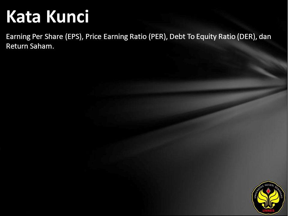 Kata Kunci Earning Per Share (EPS), Price Earning Ratio (PER), Debt To Equity Ratio (DER), dan Return Saham.