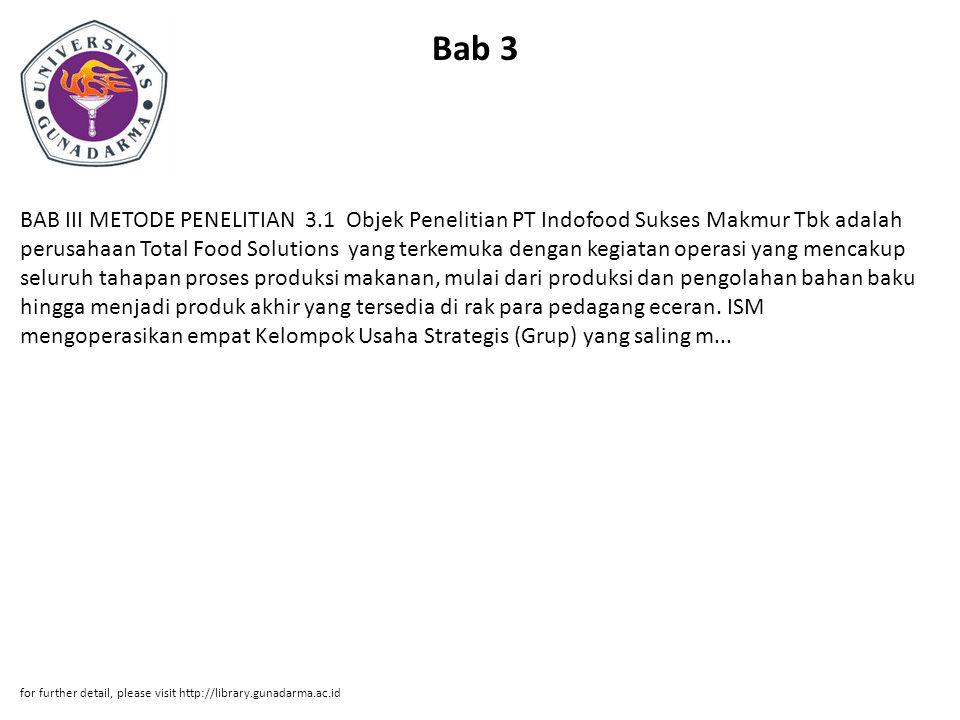 Bab 3 BAB III METODE PENELITIAN 3.1 Objek Penelitian PT Indofood Sukses Makmur Tbk adalah perusahaan Total Food Solutions yang terkemuka dengan kegiat