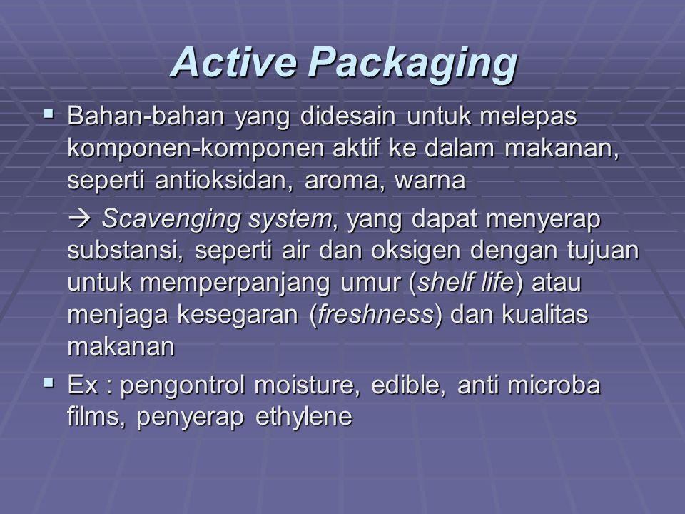 Active Packaging  Bahan-bahan yang didesain untuk melepas komponen-komponen aktif ke dalam makanan, seperti antioksidan, aroma, warna  Scavenging sy
