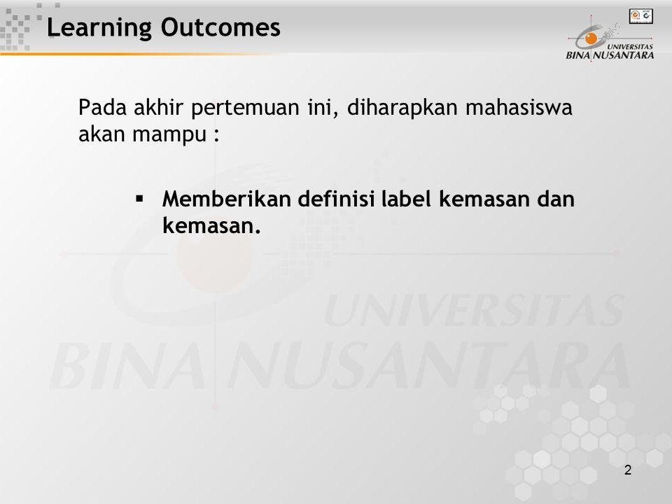 2 Learning Outcomes Pada akhir pertemuan ini, diharapkan mahasiswa akan mampu :  Memberikan definisi label kemasan dan kemasan.