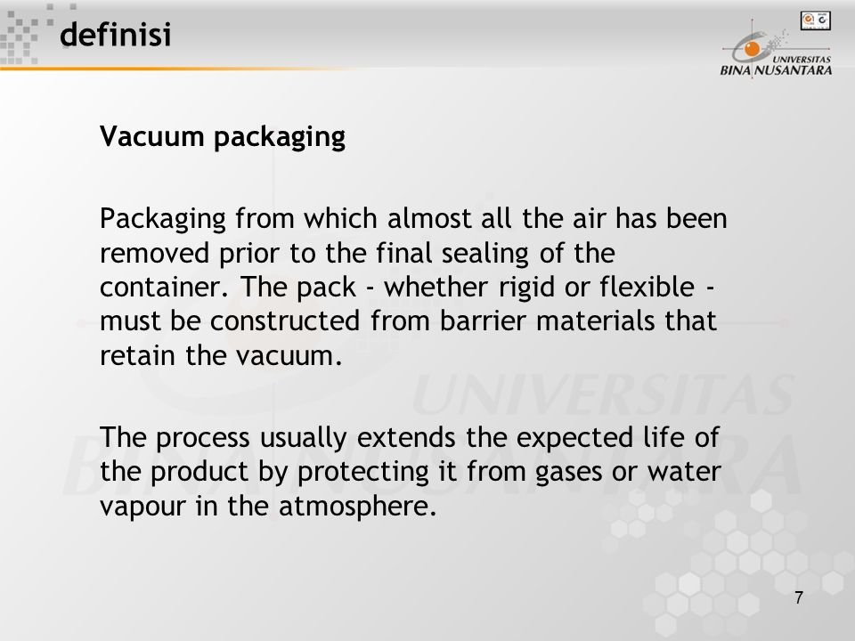 7 definisi Vacuum packaging Packaging from which almost all the air has been removed prior to the final sealing of the container. The pack - whether r