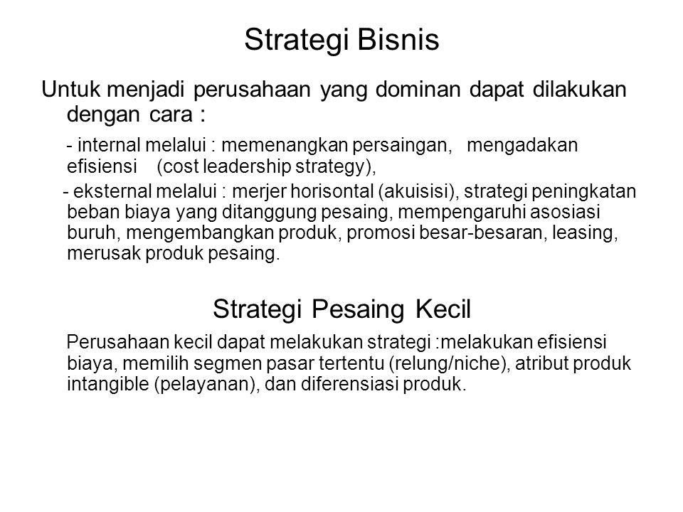 Strategi Bisnis Untuk menjadi perusahaan yang dominan dapat dilakukan dengan cara : - internal melalui : memenangkan persaingan, mengadakan efisiensi