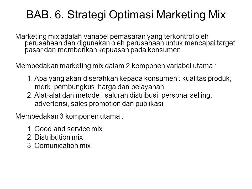 BAB. 6. Strategi Optimasi Marketing Mix Marketing mix adalah variabel pemasaran yang terkontrol oleh perusahaan dan digunakan oleh perusahaan untuk me