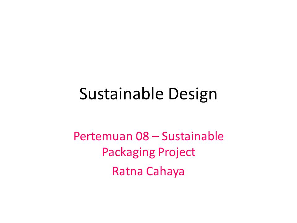 Sustainable Design Pertemuan 08 – Sustainable Packaging Project Ratna Cahaya