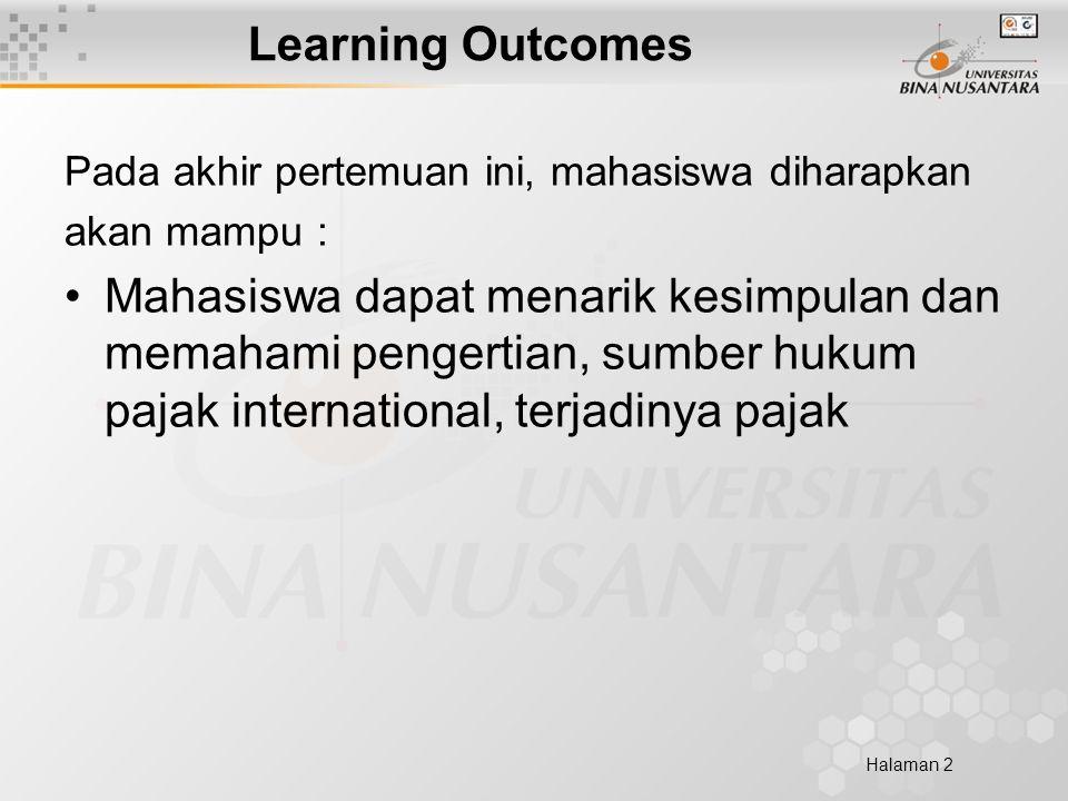 Halaman 2 Learning Outcomes Pada akhir pertemuan ini, mahasiswa diharapkan akan mampu : Mahasiswa dapat menarik kesimpulan dan memahami pengertian, sumber hukum pajak international, terjadinya pajak