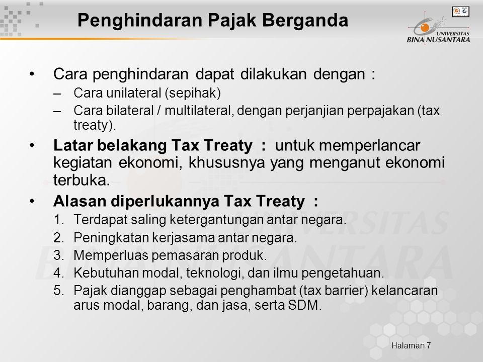 Halaman 7 Penghindaran Pajak Berganda Cara penghindaran dapat dilakukan dengan : –Cara unilateral (sepihak) –Cara bilateral / multilateral, dengan perjanjian perpajakan (tax treaty).