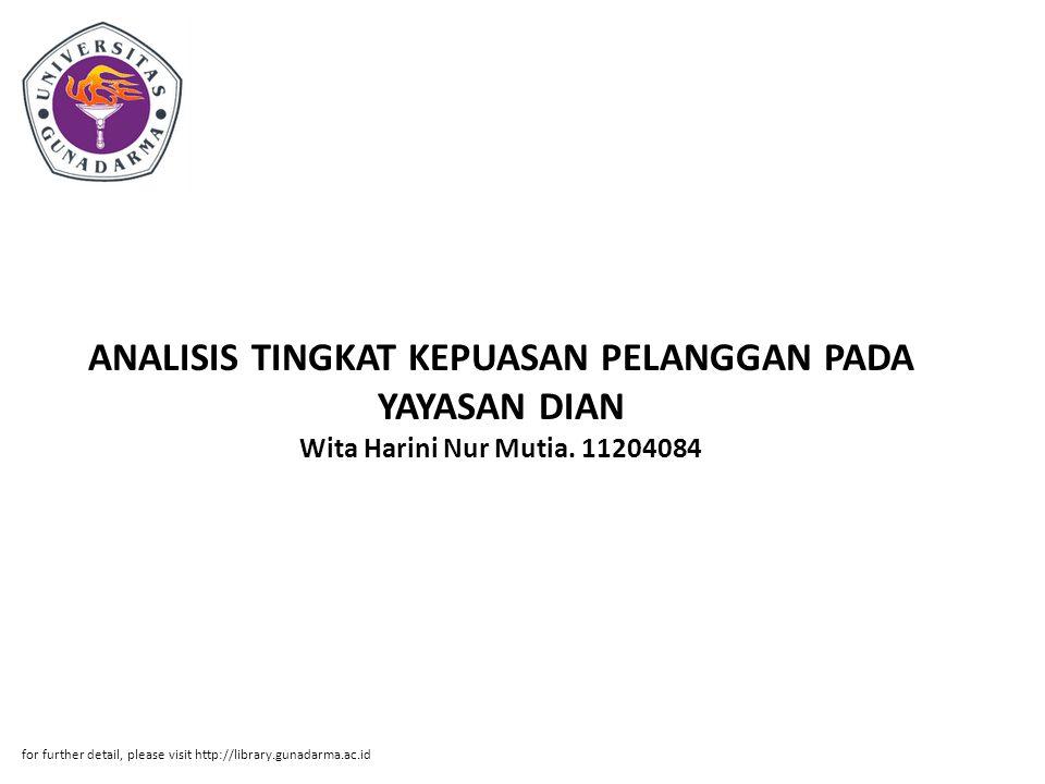 ANALISIS TINGKAT KEPUASAN PELANGGAN PADA YAYASAN DIAN Wita Harini Nur Mutia. 11204084 for further detail, please visit http://library.gunadarma.ac.id