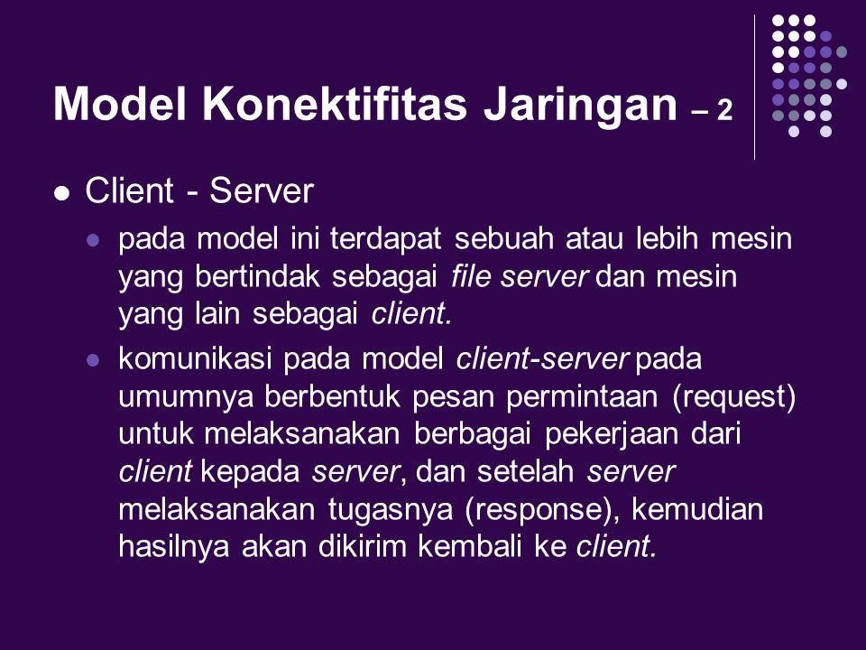 Model Konektifitas Jaringan – 2 Client - Server pada model ini terdapat sebuah atau lebih mesin yang bertindak sebagai file server dan mesin yang lain