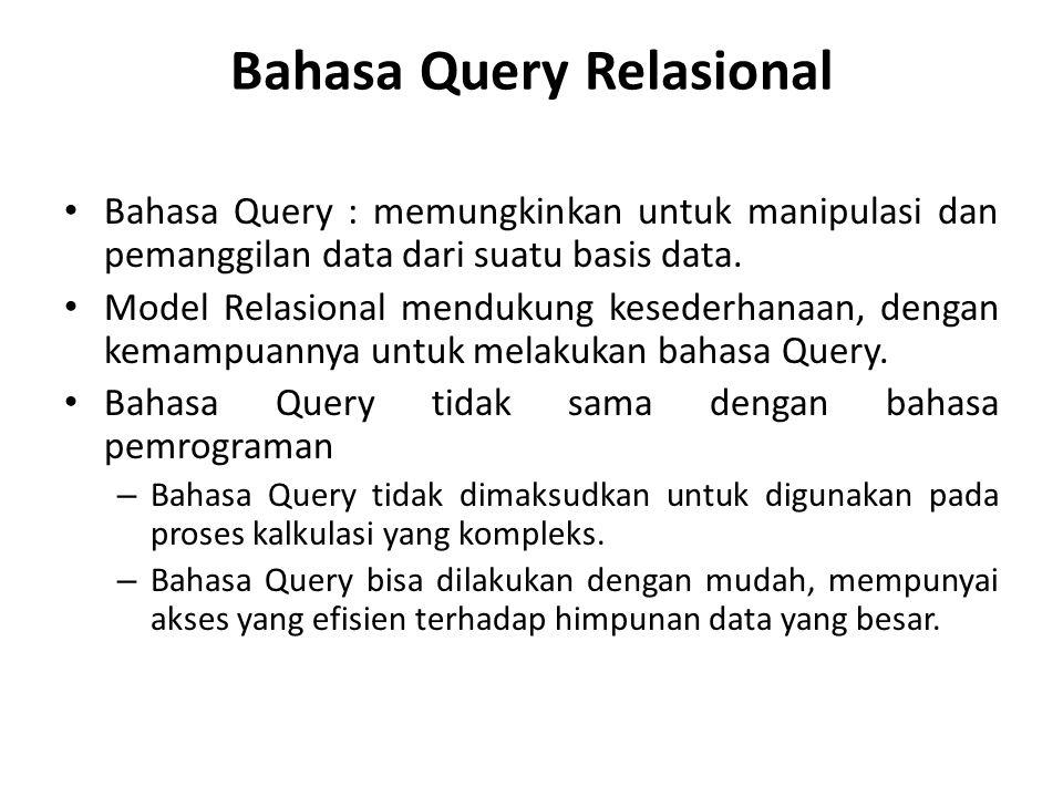 Bahasa Query Relasional Bahasa Query : memungkinkan untuk manipulasi dan pemanggilan data dari suatu basis data. Model Relasional mendukung kesederhan